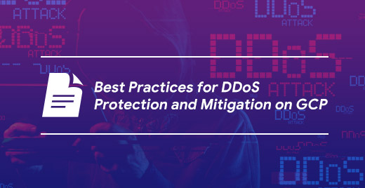 Best Practices for DDoS Protection and Mitigation on Google Cloud Platform